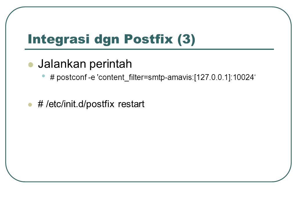 Integrasi dgn Postfix (3)  Jalankan perintah • # postconf -e 'content_filter=smtp-amavis:[127.0.0.1]:10024'  # /etc/init.d/postfix restart