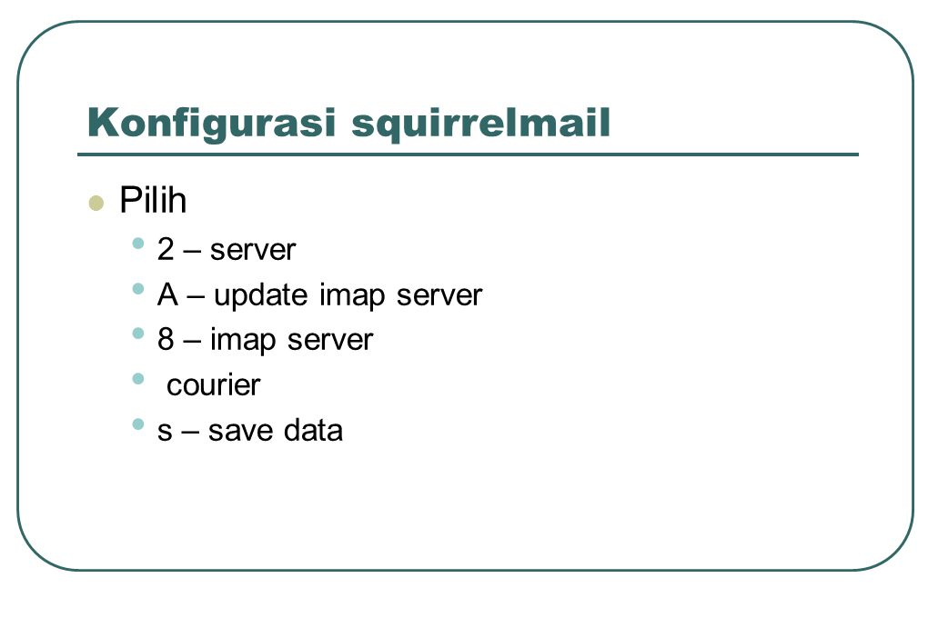 Konfigurasi squirrelmail  Pilih • 2 – server • A – update imap server • 8 – imap server • courier • s – save data