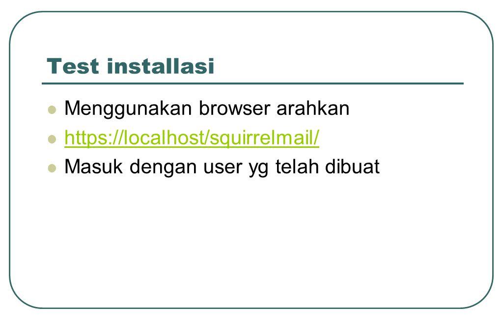 Test installasi  Menggunakan browser arahkan  https://localhost/squirrelmail/ https://localhost/squirrelmail/  Masuk dengan user yg telah dibuat