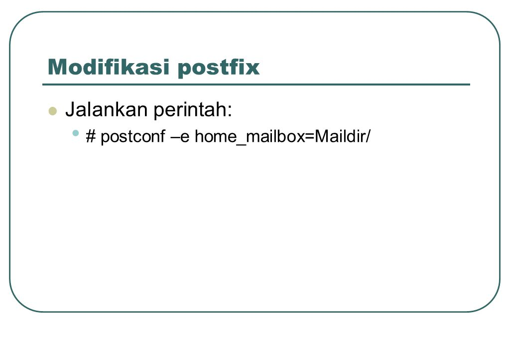 Mengaktifkan postfix  Dengan perintah: • # /etc/init.d/postfix start  Atau • # /etc/init.d/postfix stop • # /etc/init.d/postfix restart