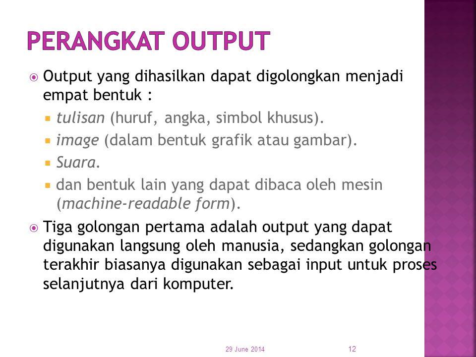  Output yang dihasilkan dapat digolongkan menjadi empat bentuk :  tulisan (huruf, angka, simbol khusus).  image (dalam bentuk grafik atau gambar).