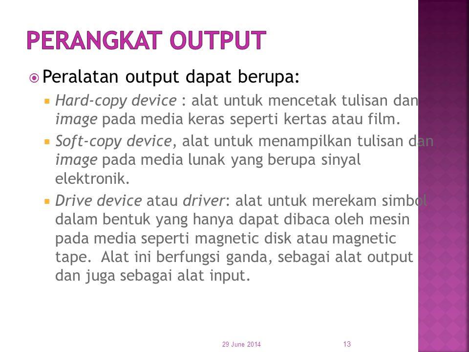  Peralatan output dapat berupa:  Hard-copy device : alat untuk mencetak tulisan dan image pada media keras seperti kertas atau film.  Soft-copy dev