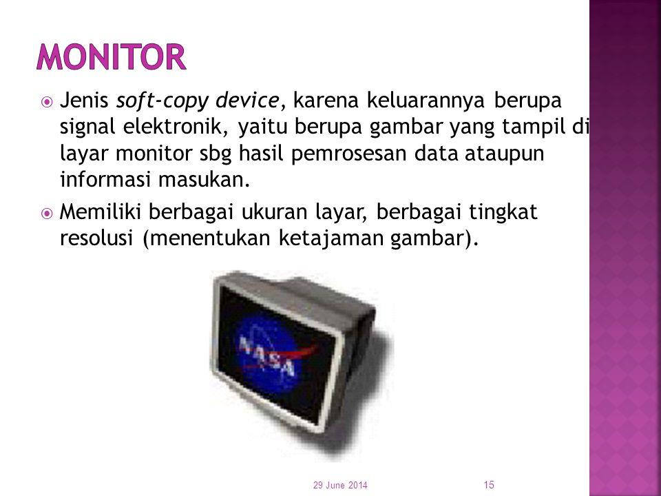  Jenis soft-copy device, karena keluarannya berupa signal elektronik, yaitu berupa gambar yang tampil di layar monitor sbg hasil pemrosesan data atau