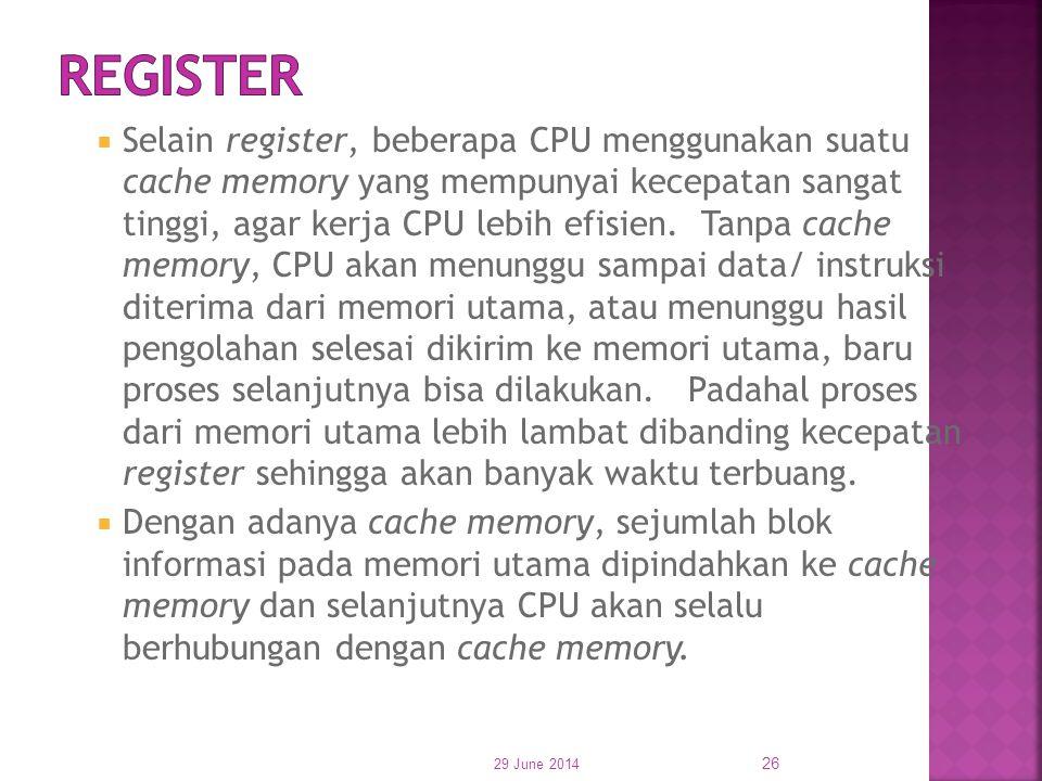 Selain register, beberapa CPU menggunakan suatu cache memory yang mempunyai kecepatan sangat tinggi, agar kerja CPU lebih efisien. Tanpa cache memor