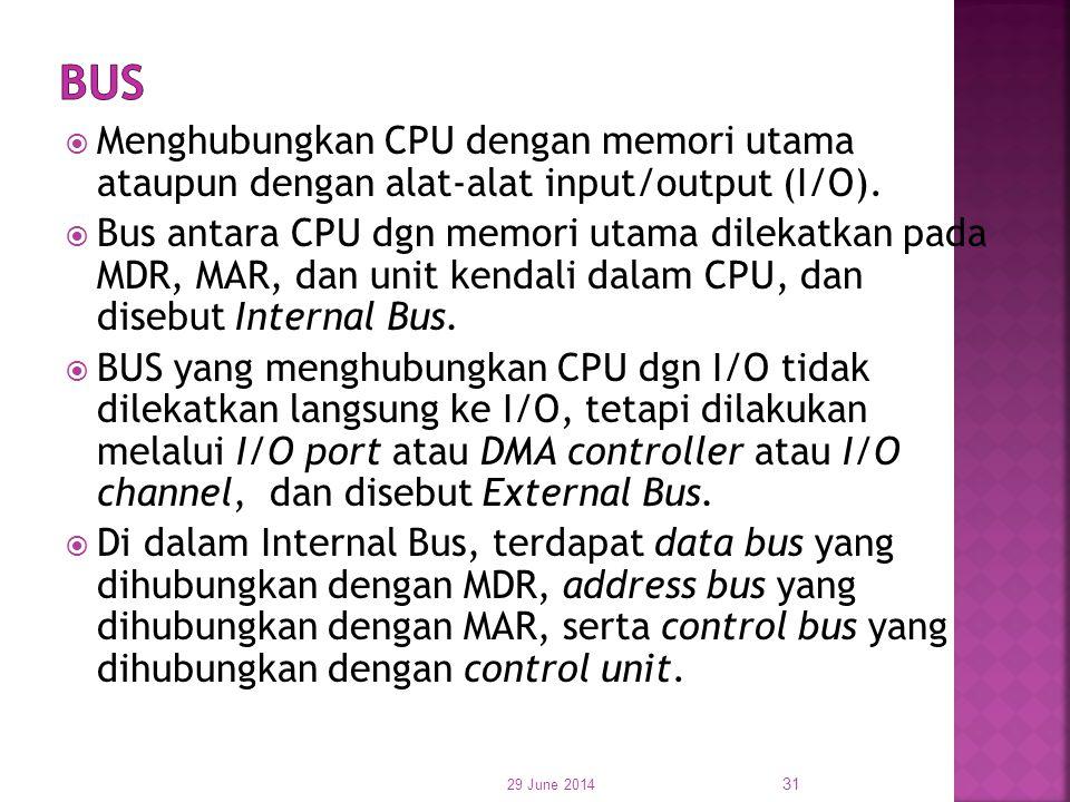  Menghubungkan CPU dengan memori utama ataupun dengan alat-alat input/output (I/O).  Bus antara CPU dgn memori utama dilekatkan pada MDR, MAR, dan u