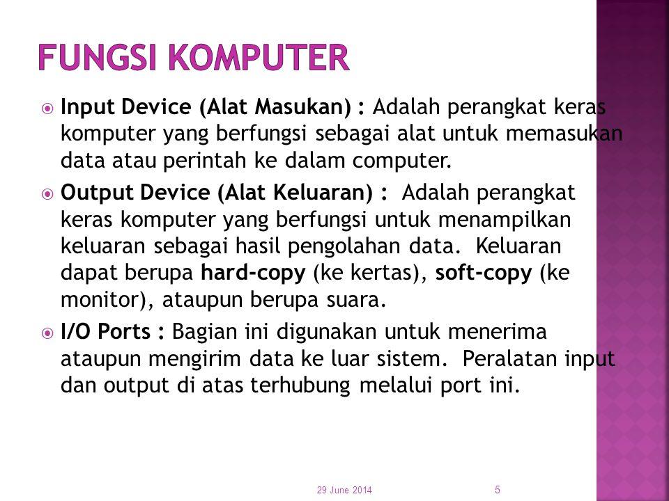 Input Device (Alat Masukan) : Adalah perangkat keras komputer yang berfungsi sebagai alat untuk memasukan data atau perintah ke dalam computer.  Ou