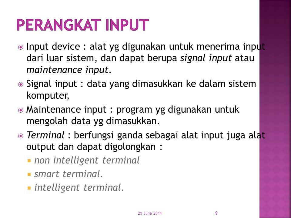 Input device : alat yg digunakan untuk menerima input dari luar sistem, dan dapat berupa signal input atau maintenance input.  Signal input : data