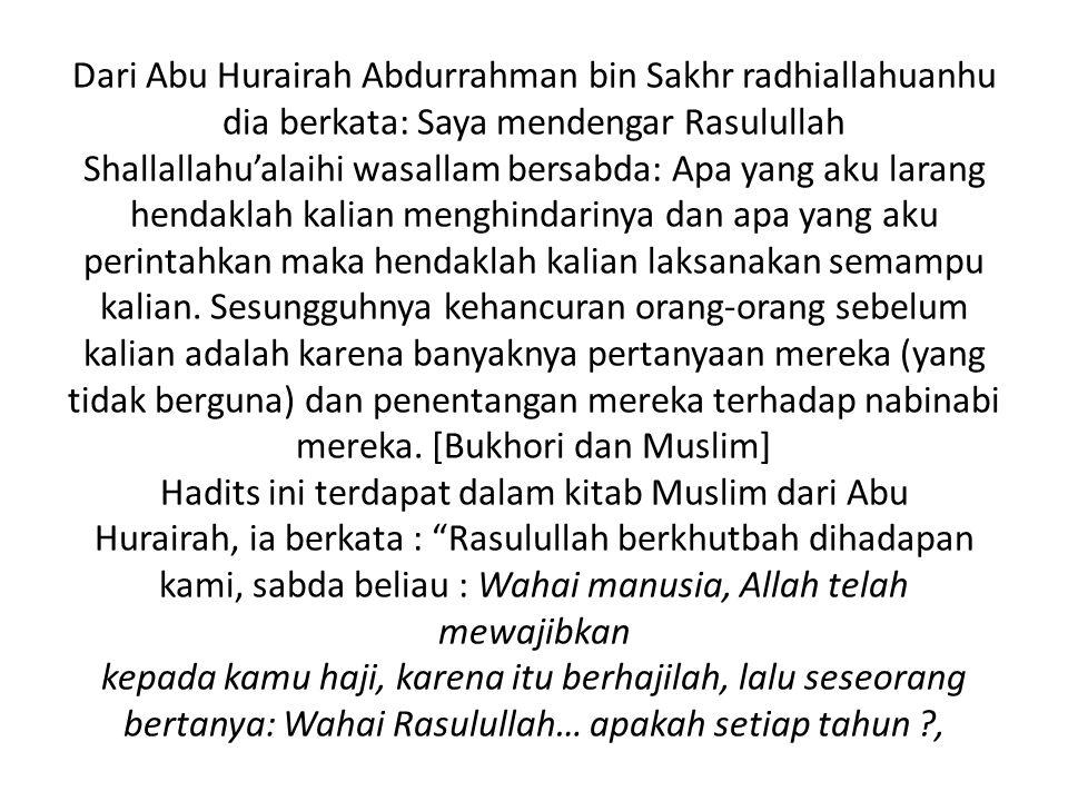 Dari Abu Hurairah Abdurrahman bin Sakhr radhiallahuanhu dia berkata: Saya mendengar Rasulullah Shallallahu'alaihi wasallam bersabda: Apa yang aku lara