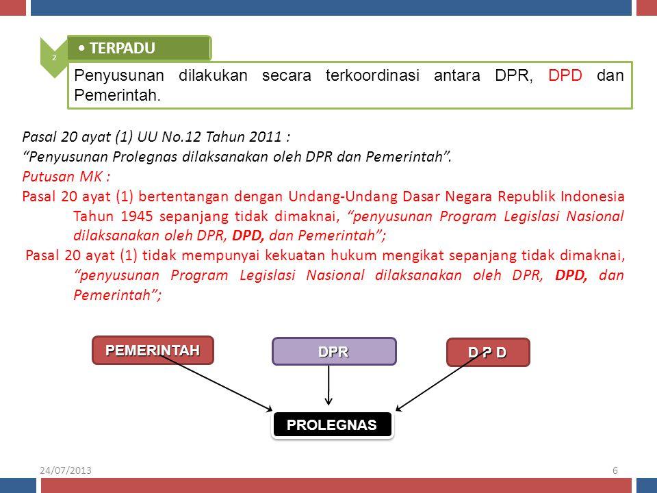 """2 •TERPADU Penyusunan dilakukan secara terkoordinasi antara DPR, DPD dan Pemerintah. D P D PEMERINTAH DPR Pasal 20 ayat (1) UU No.12 Tahun 2011 : """"Pen"""