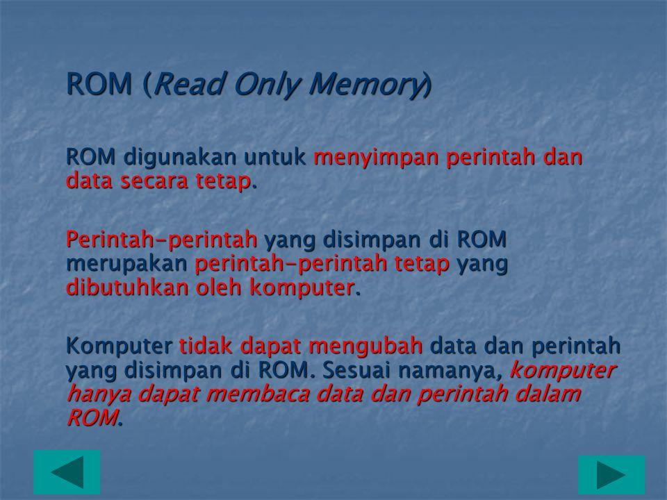 RAM (Random Access Memory) RAM adalah memori yang berfungsi untuk menyimpan sementara perintah dan data pada saat sebuah program dijalankan. Perintah