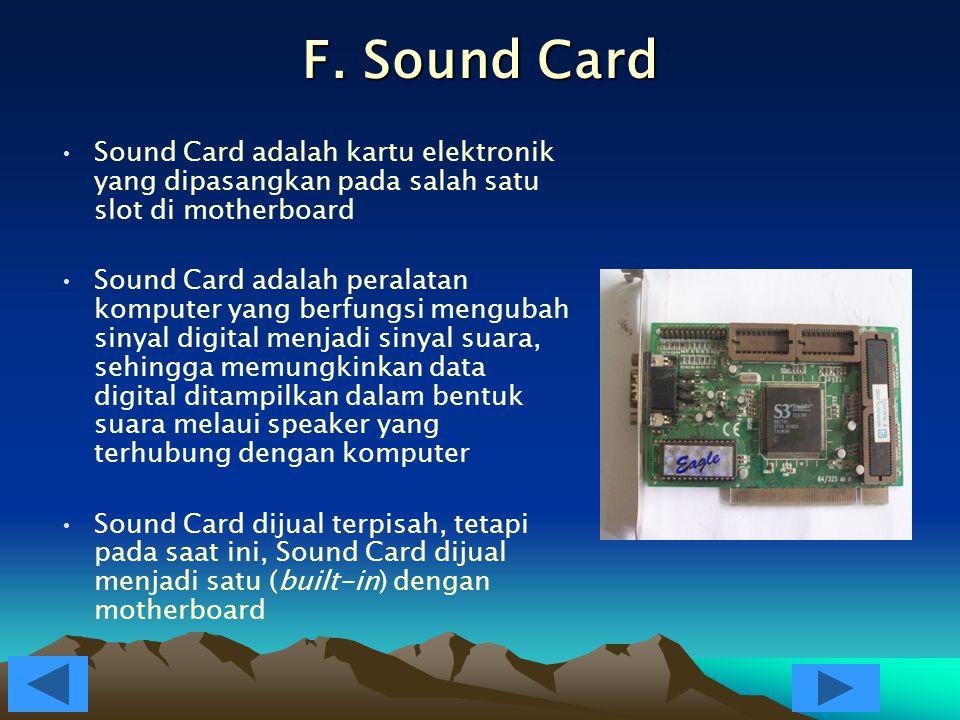 E. VGA Card  VGA Card adalah kartu elektronik yang dipasangkan pada salah satu slot di motherboard  VGA Card adalah peralatan komputer yang berfungs