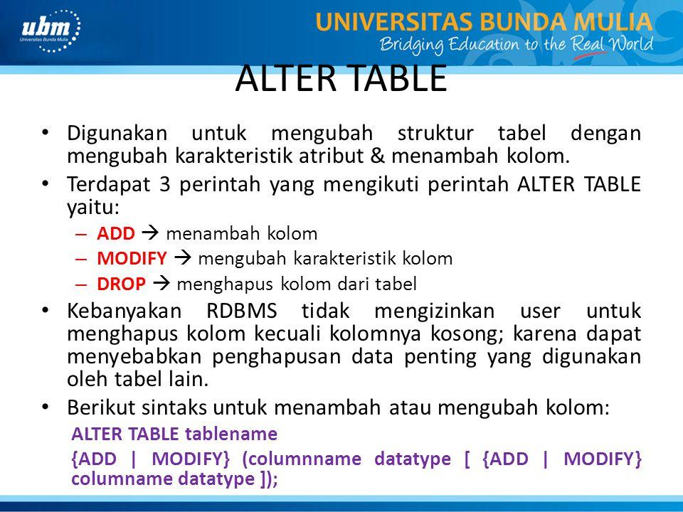 ALTER TABLE • Digunakan untuk mengubah struktur tabel dengan mengubah karakteristik atribut & menambah kolom. • Terdapat 3 perintah yang mengikuti per