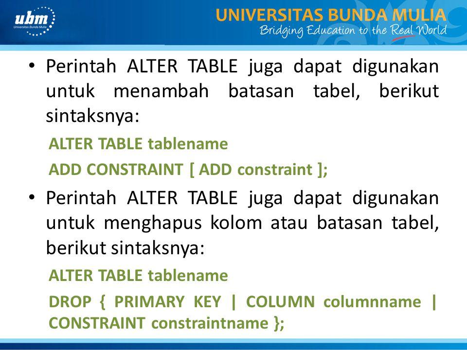 • Perintah ALTER TABLE juga dapat digunakan untuk menambah batasan tabel, berikut sintaksnya: ALTER TABLE tablename ADD CONSTRAINT [ ADD constraint ];