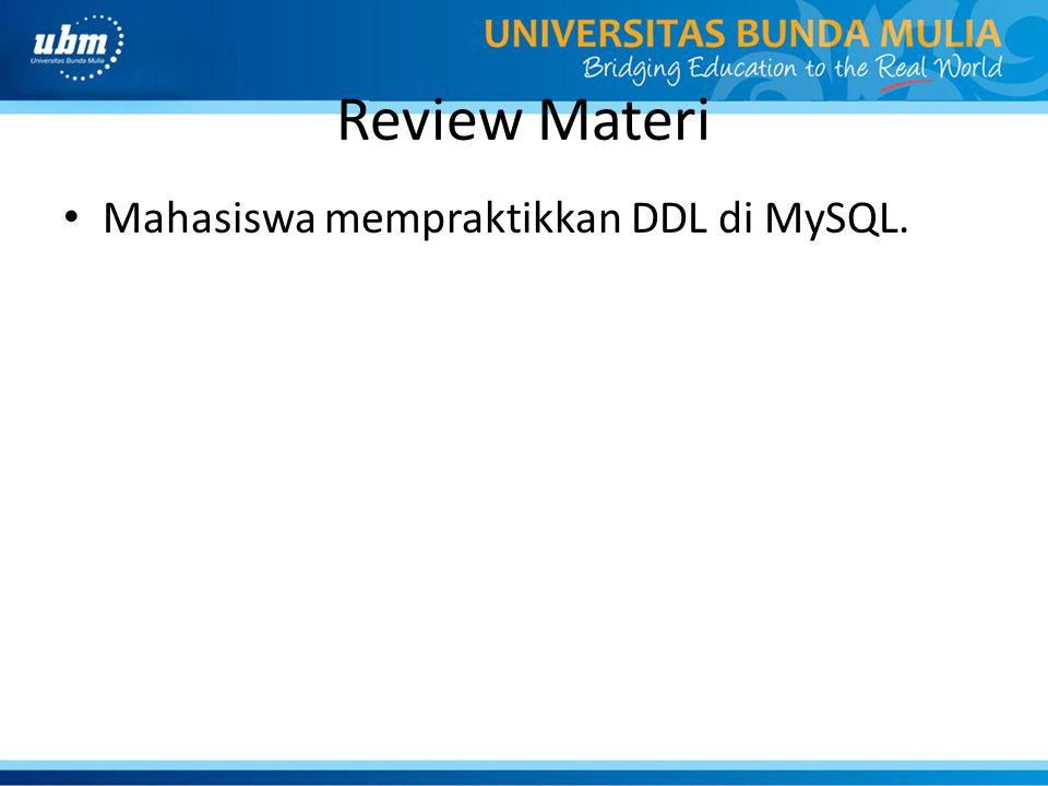 Review Materi • Mahasiswa mempraktikkan DDL di MySQL.
