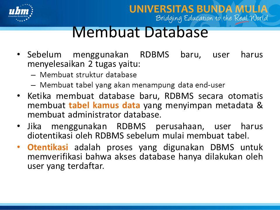 Membuat Database • Sebelum menggunakan RDBMS baru, user harus menyelesaikan 2 tugas yaitu: – Membuat struktur database – Membuat tabel yang akan menam