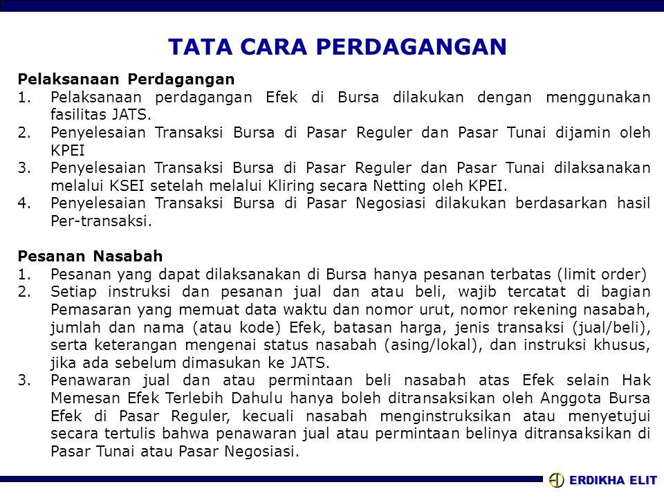 ERDIKHA ELIT TATA CARA PERDAGANGAN Pelaksanaan Perdagangan 1.Pelaksanaan perdagangan Efek di Bursa dilakukan dengan menggunakan fasilitas JATS.