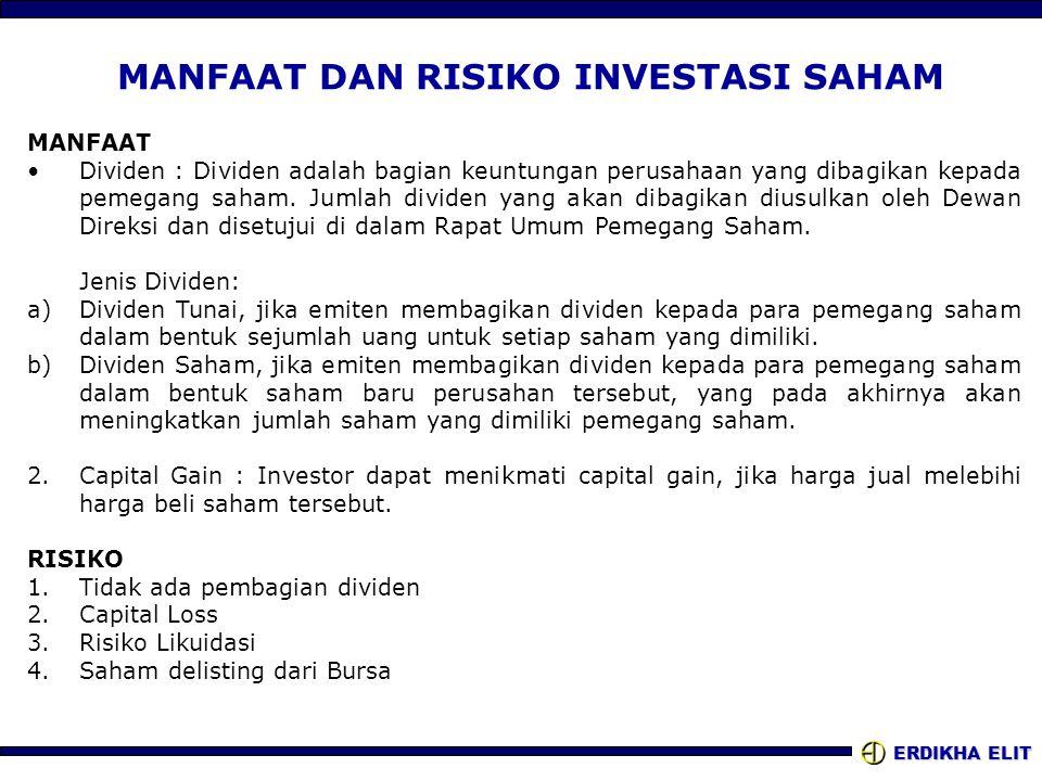 ERDIKHA ELIT MANFAAT DAN RISIKO INVESTASI SAHAM MANFAAT •Dividen : Dividen adalah bagian keuntungan perusahaan yang dibagikan kepada pemegang saham.