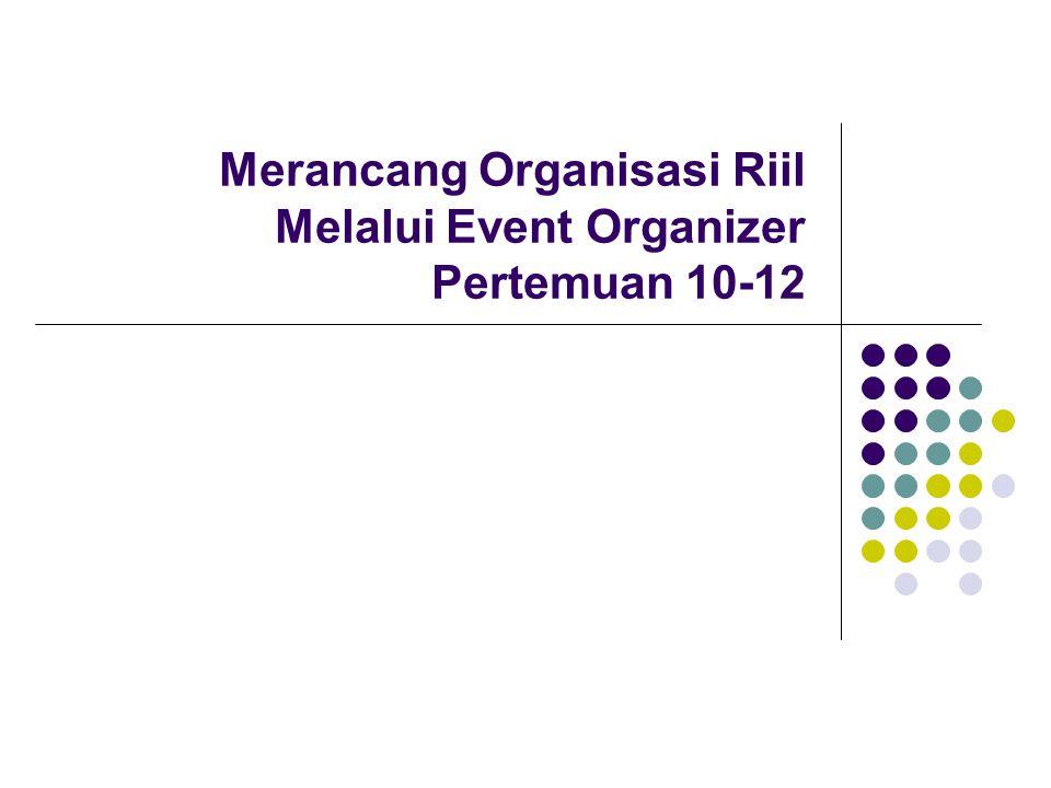 Merancang Organisasi Riil Melalui Event Organizer Pertemuan 10-12