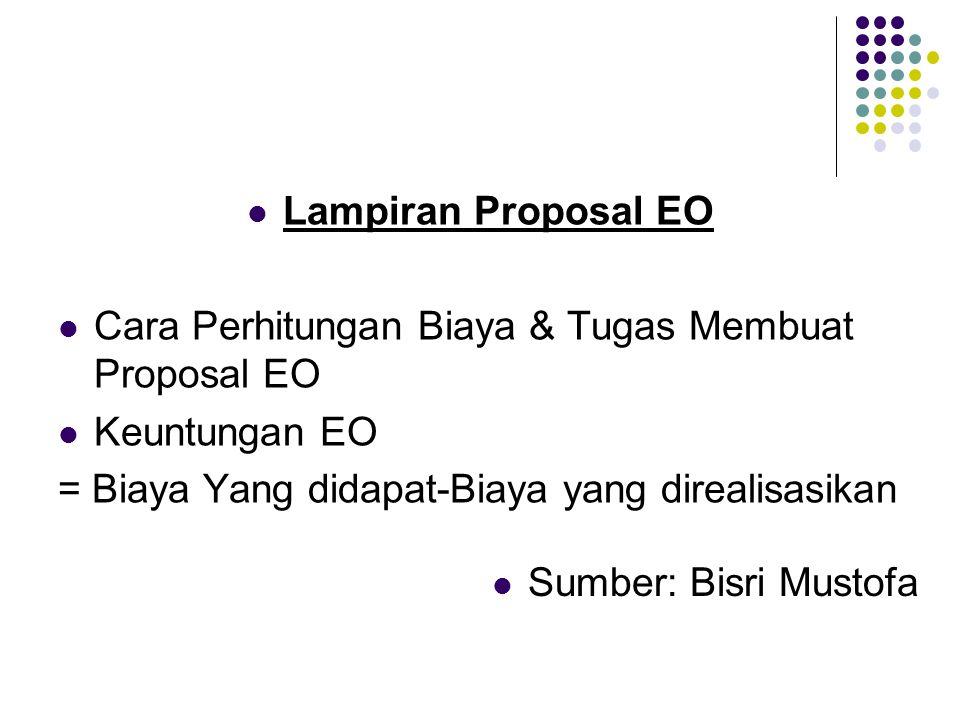  Lampiran Proposal EO  Cara Perhitungan Biaya & Tugas Membuat Proposal EO  Keuntungan EO = Biaya Yang didapat-Biaya yang direalisasikan  Sumber: B
