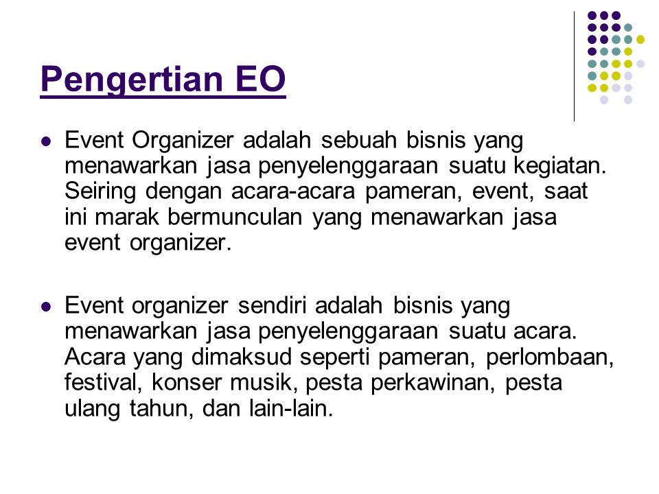 Pengertian EO  Event Organizer adalah sebuah bisnis yang menawarkan jasa penyelenggaraan suatu kegiatan. Seiring dengan acara-acara pameran, event, s