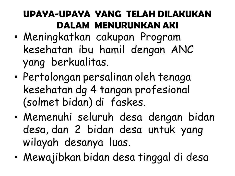 • Meningkatkan cakupan Program kesehatan ibu hamil dengan ANC yang berkualitas. • Pertolongan persalinan oleh tenaga kesehatan dg 4 tangan profesional