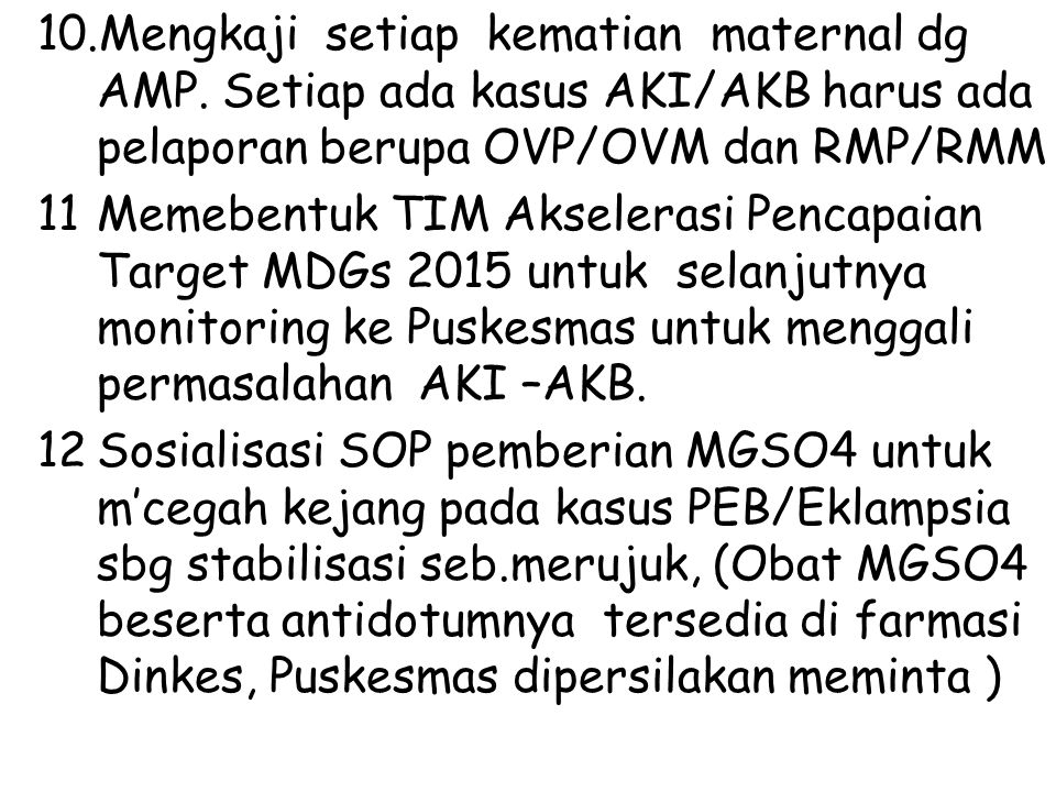 10.Mengkaji setiap kematian maternal dg AMP. Setiap ada kasus AKI/AKB harus ada pelaporan berupa OVP/OVM dan RMP/RMM 11Memebentuk TIM Akselerasi Penca