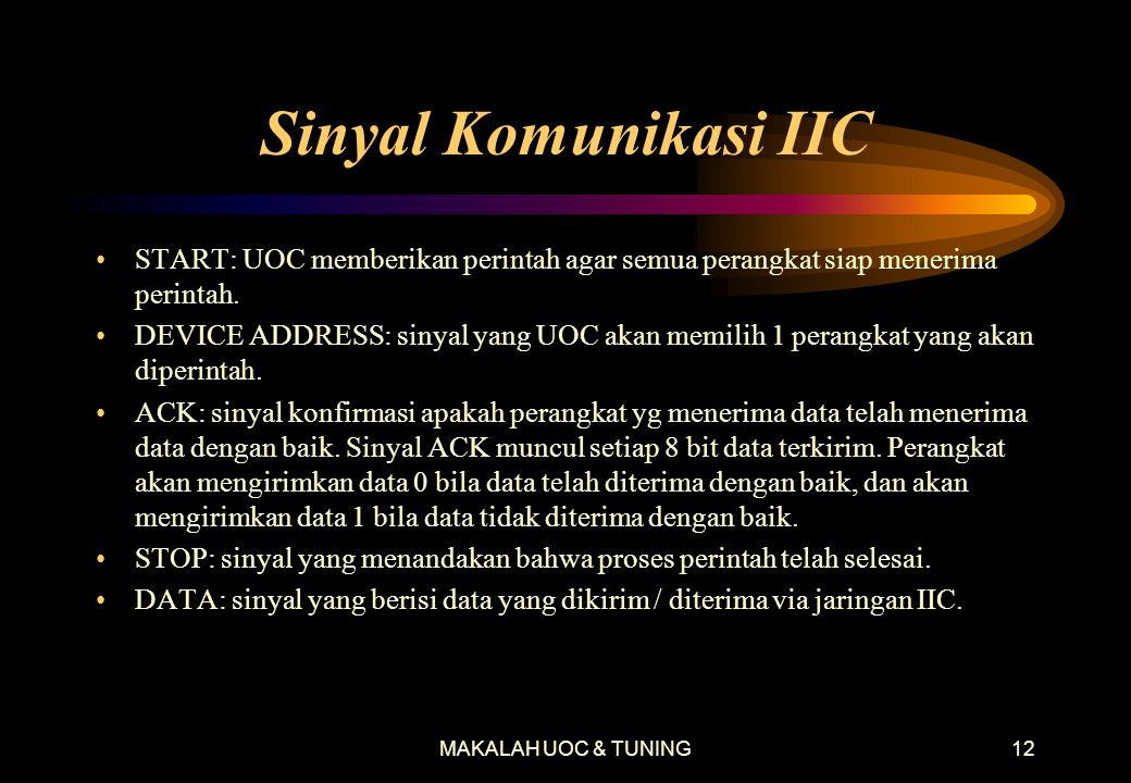 MAKALAH UOC & TUNING11 Apa itu IIC (I 2 C)? •IIC = Inter Integrated Circuit •Sistem komunikasi data (digital) secara seri •Data dikirimkan atau diteri