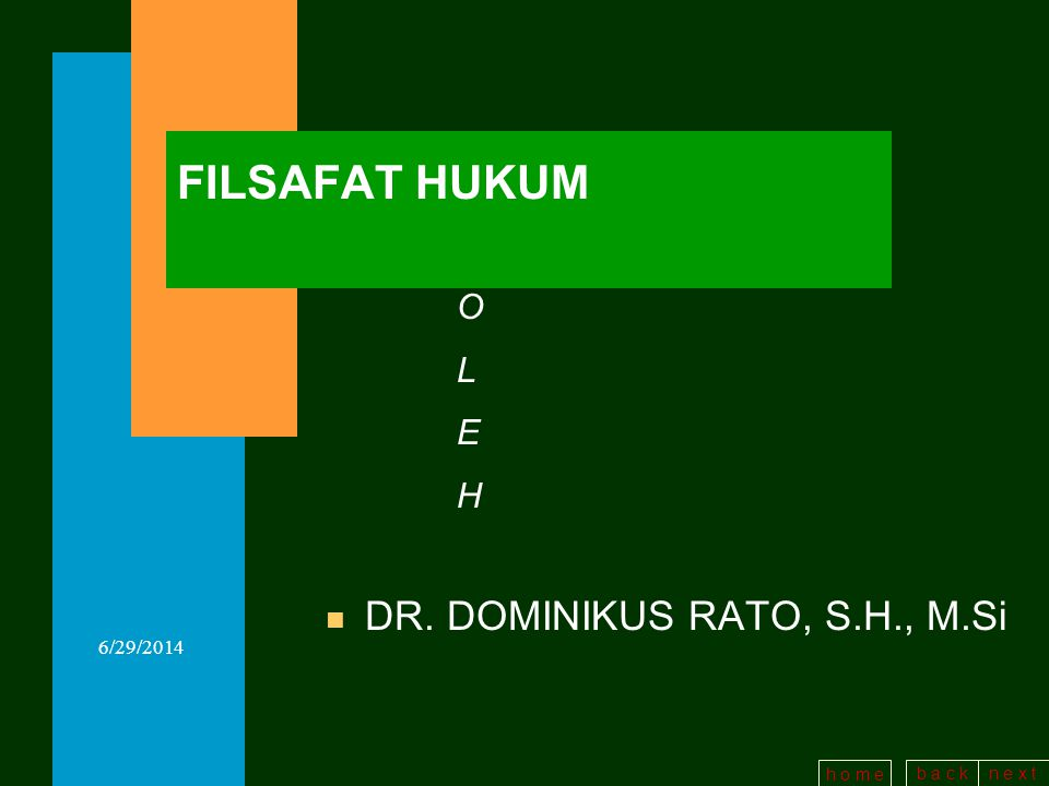 b a c kn e x t h o m e 6/29/2014 FILSAFAT HUKUM n DR. DOMINIKUS RATO, S.H., M.Si OLEHOLEH