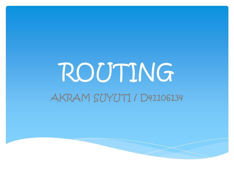 Routing adalah proses dimana suatu router mem- forward paket ke jaringan yang dituju.