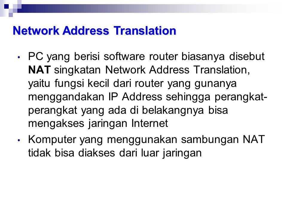 Network Address Translation • PC yang berisi software router biasanya disebut NAT singkatan Network Address Translation, yaitu fungsi kecil dari route