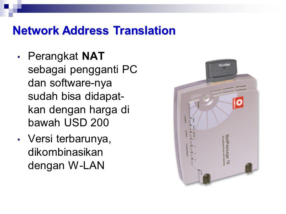 Network Address Translation • Perangkat NAT sebagai pengganti PC dan software-nya sudah bisa didapat- kan dengan harga di bawah USD 200 • Versi terbar