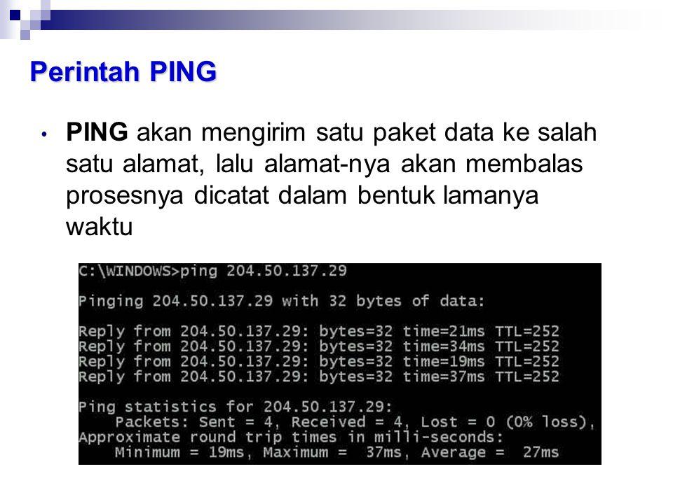 Perintah PING • PING akan mengirim satu paket data ke salah satu alamat, lalu alamat-nya akan membalas prosesnya dicatat dalam bentuk lamanya waktu