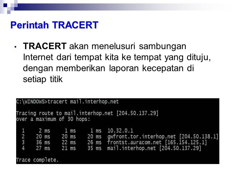 Perintah TRACERT • TRACERT akan menelusuri sambungan Internet dari tempat kita ke tempat yang dituju, dengan memberikan laporan kecepatan di setiap ti