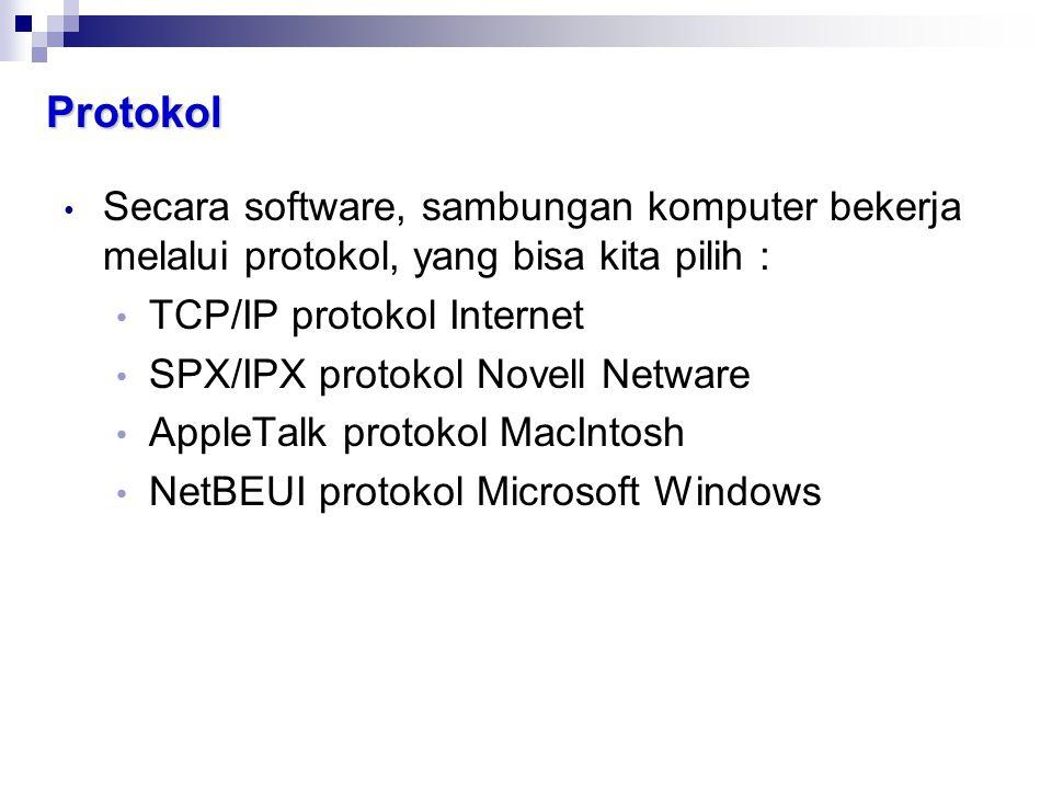 Protokol • Secara software, sambungan komputer bekerja melalui protokol, yang bisa kita pilih : • TCP/IP protokol Internet • SPX/IPX protokol Novell N