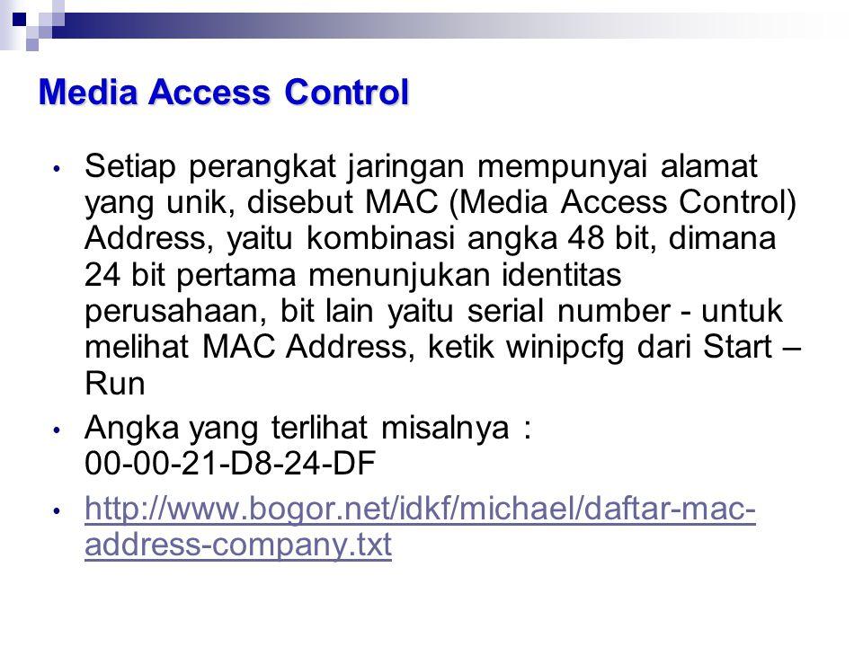 Media Access Control • Setiap perangkat jaringan mempunyai alamat yang unik, disebut MAC (Media Access Control) Address, yaitu kombinasi angka 48 bit,