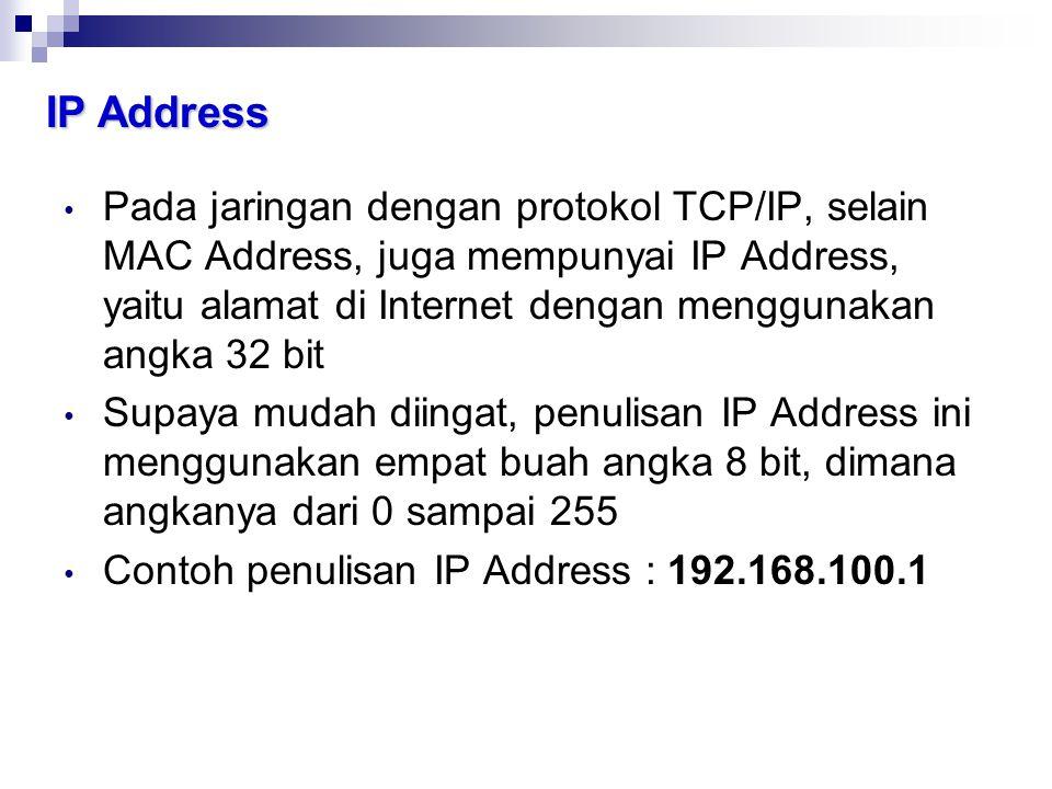 IP Address • Pada jaringan dengan protokol TCP/IP, selain MAC Address, juga mempunyai IP Address, yaitu alamat di Internet dengan menggunakan angka 32