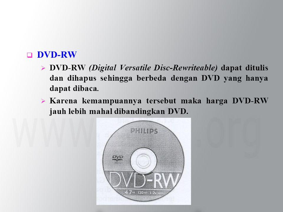  DVD-RW  DVD-RW (Digital Versatile Disc-Rewriteable) dapat ditulis dan dihapus sehingga berbeda dengan DVD yang hanya dapat dibaca.