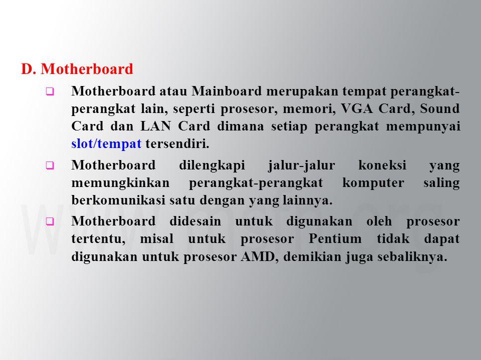 D. Motherboard  Motherboard atau Mainboard merupakan tempat perangkat- perangkat lain, seperti prosesor, memori, VGA Card, Sound Card dan LAN Card di