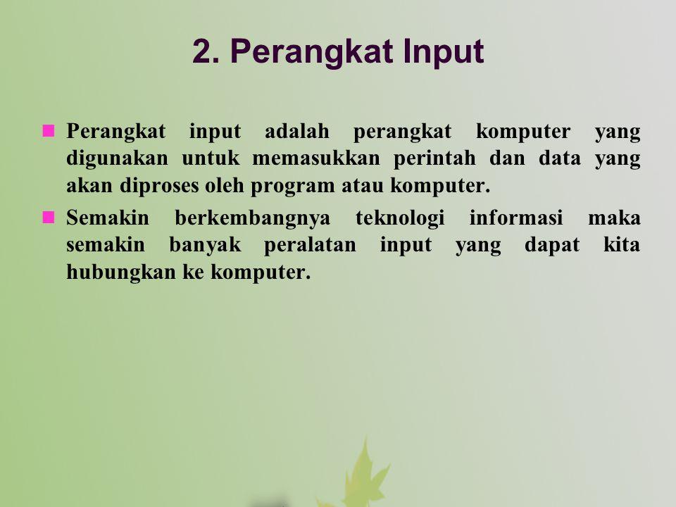  Perangkat input adalah perangkat komputer yang digunakan untuk memasukkan perintah dan data yang akan diproses oleh program atau komputer.