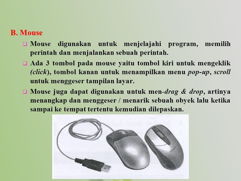 B. Mouse  Mouse digunakan untuk menjelajahi program, memilih perintah dan menjalankan sebuah perintah.  Ada 3 tombol pada mouse yaitu tombol kiri un