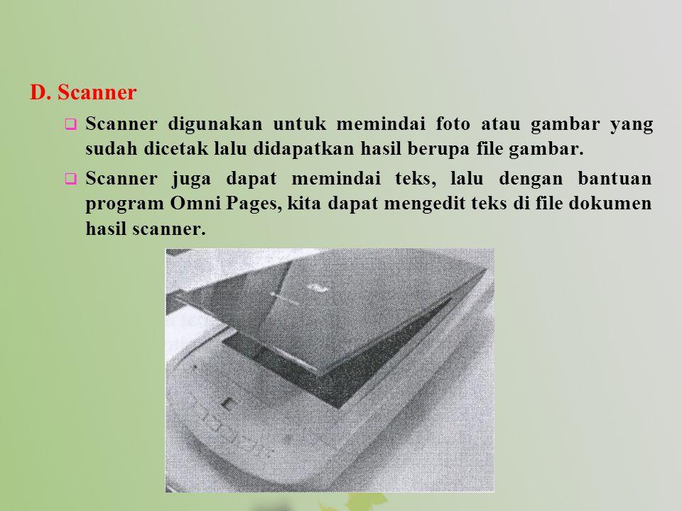 D. Scanner  Scanner digunakan untuk memindai foto atau gambar yang sudah dicetak lalu didapatkan hasil berupa file gambar.  Scanner juga dapat memin