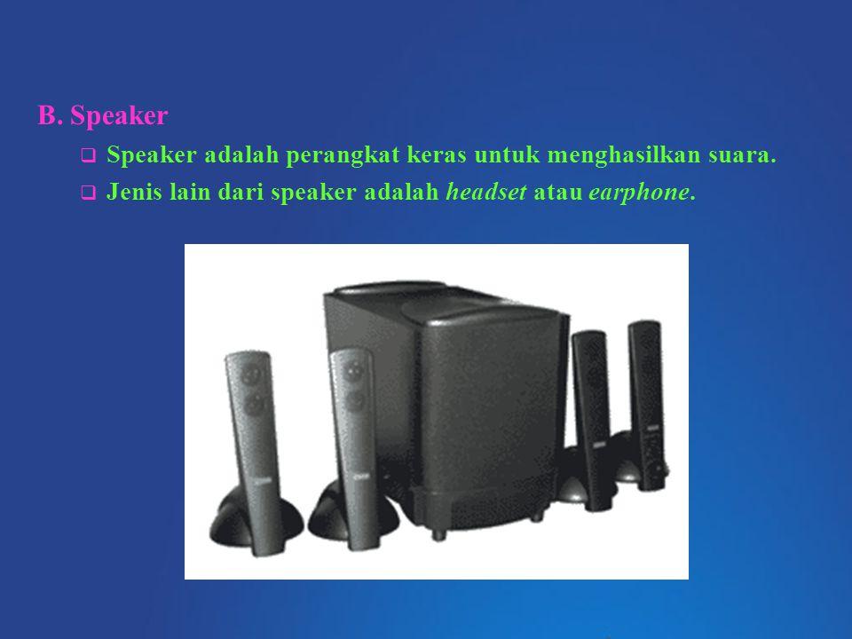 B. Speaker  Speaker adalah perangkat keras untuk menghasilkan suara.