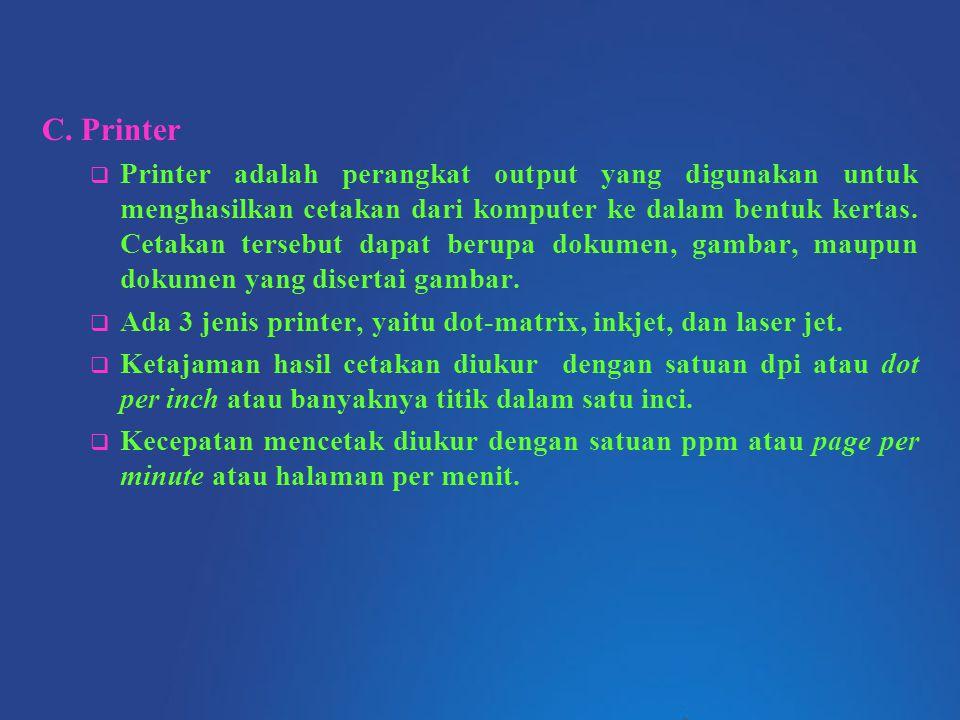 C. Printer  Printer adalah perangkat output yang digunakan untuk menghasilkan cetakan dari komputer ke dalam bentuk kertas. Cetakan tersebut dapat be