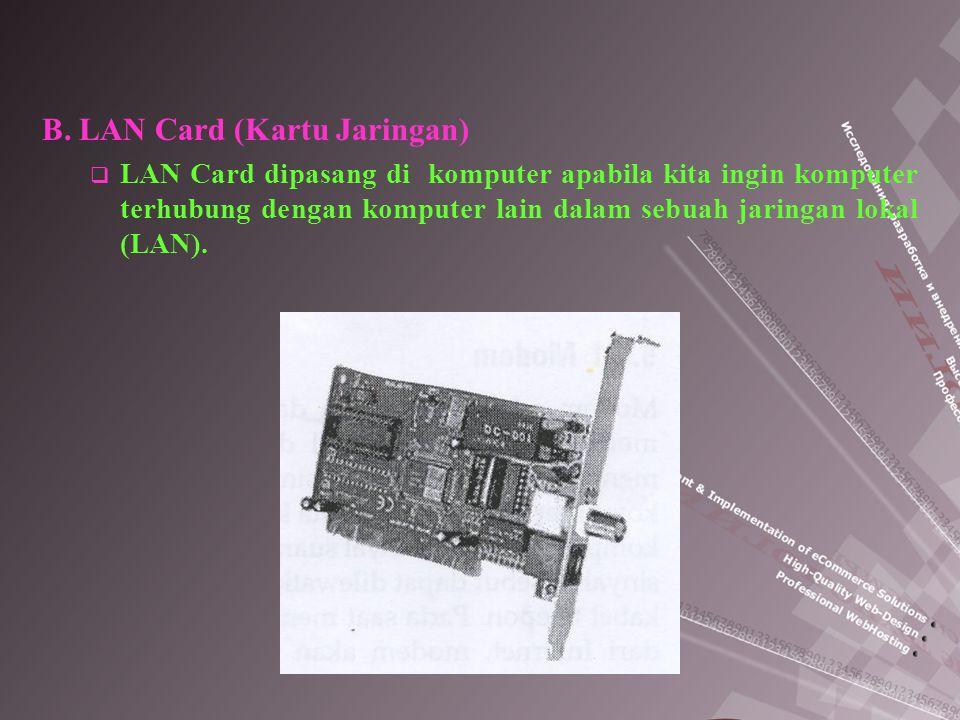 B. LAN Card (Kartu Jaringan)  LAN Card dipasang di komputer apabila kita ingin komputer terhubung dengan komputer lain dalam sebuah jaringan lokal (L