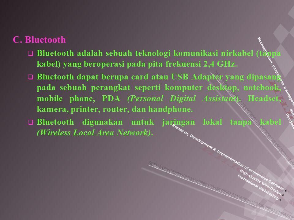C. Bluetooth  Bluetooth adalah sebuah teknologi komunikasi nirkabel (tanpa kabel) yang beroperasi pada pita frekuensi 2,4 GHz.  Bluetooth dapat beru