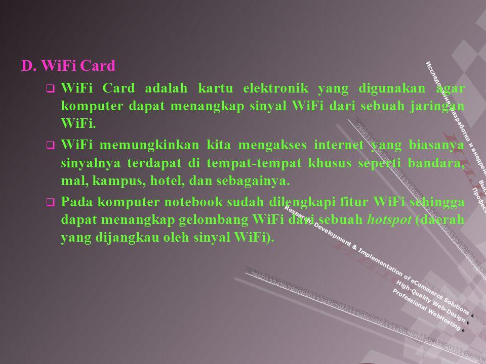 D. WiFi Card  WiFi Card adalah kartu elektronik yang digunakan agar komputer dapat menangkap sinyal WiFi dari sebuah jaringan WiFi.  WiFi memungkink