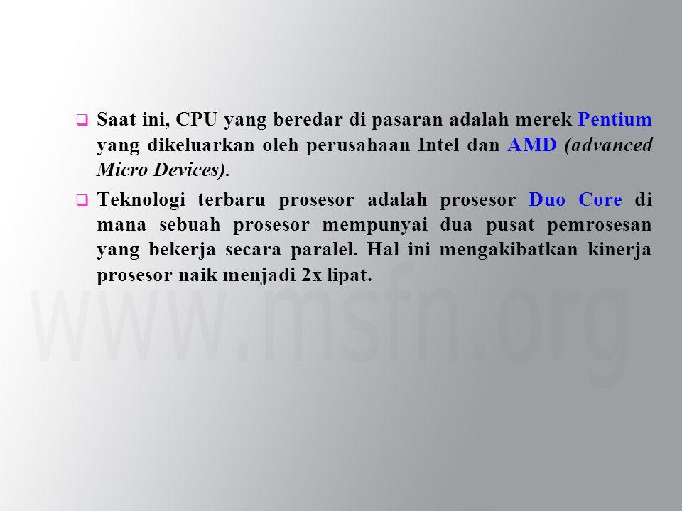  Saat ini, CPU yang beredar di pasaran adalah merek Pentium yang dikeluarkan oleh perusahaan Intel dan AMD (advanced Micro Devices).