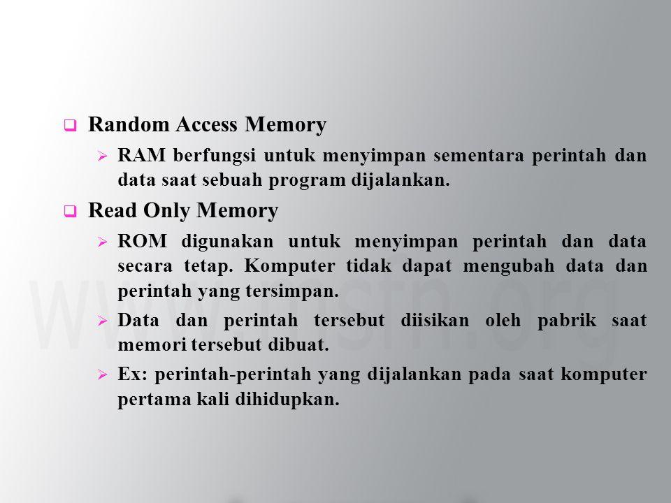  Random Access Memory  RAM berfungsi untuk menyimpan sementara perintah dan data saat sebuah program dijalankan.