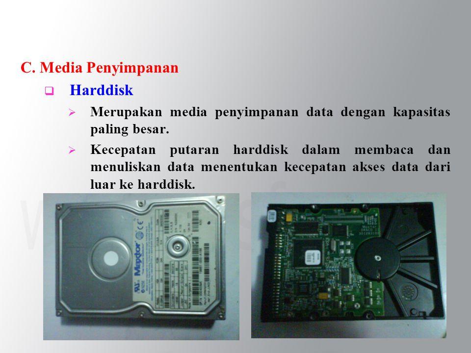 C. Media Penyimpanan  Harddisk  Merupakan media penyimpanan data dengan kapasitas paling besar.