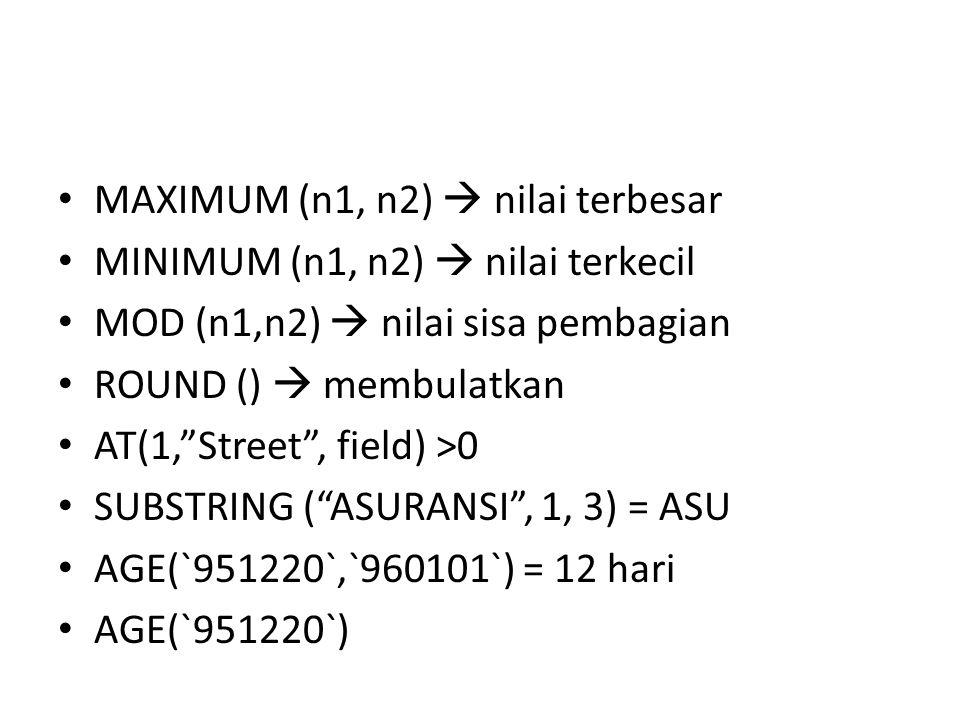 """• MAXIMUM (n1, n2)  nilai terbesar • MINIMUM (n1, n2)  nilai terkecil • MOD (n1,n2)  nilai sisa pembagian • ROUND ()  membulatkan • AT(1,""""Street"""","""